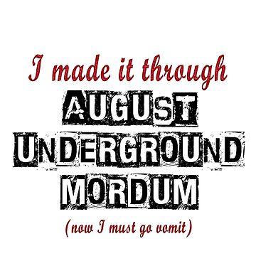 I MADE IT THROUGH AUGUST UNDERGROUND MORDUM by sleepingmurder