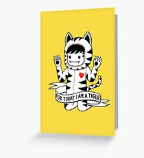 For today I am a tiger Greeting Card