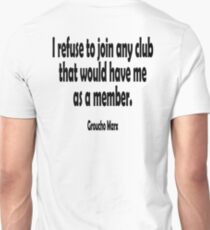 MARX, Groucho, I refuse to join any club that would have me as a member. Unisex T-Shirt