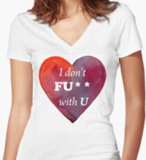 I don't fuck with you Women's Fitted V-Neck T-Shirt