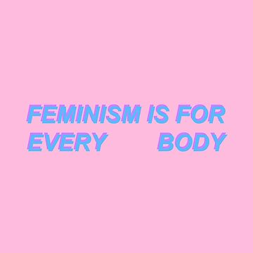 feminism is for every body by skyekathryn