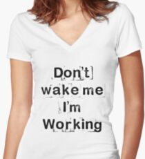 """""""Don't wake me, I'm working!""""  Women's Fitted V-Neck T-Shirt"""