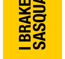 I BRAKE FOR SASQUATCH Sticker