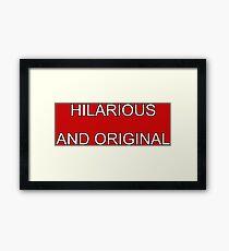 hilarious and original Framed Print