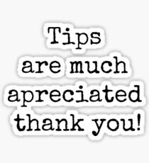 Tips are much appreciated thank you! Sticker
