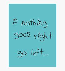 go left... Photographic Print