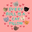Every Roll is a Cat Pillow by Rachele Cateyes