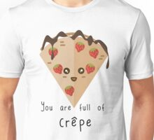 You are full of crêpe Unisex T-Shirt