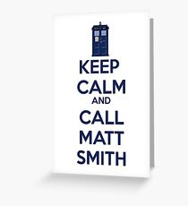 Keep Calm And Call Matt Smith Greeting Card