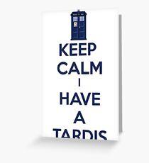 Keep Calm I Have A Tardis Greeting Card
