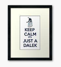 Keep Calm It's just a dalek Framed Print
