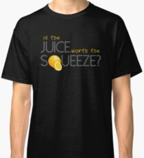 Is the juice worth the Squeeze? Classic T-Shirt