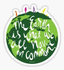 The Earth is What We All Have in Common Sticker