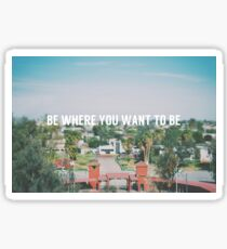 Be where you want to be Sticker