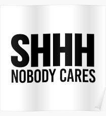 Shhh Nobody Cares Poster