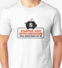 I had nothing and I have to keep everything! Unisex T-Shirt