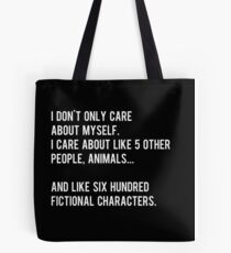 I don't only care about myself, I care about like 5 other people, animals and like six hundred fictional characters - black Tote Bag