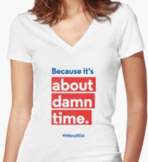 Hillary for President 2016: Because it's about damn time. Fitted V-Neck T-Shirt