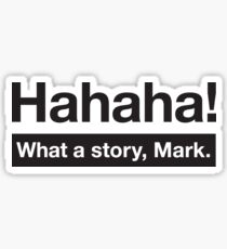 What a Story, Mark. Sticker