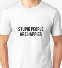 STUPID PEOPLE ARE HAPPIER T-Shirt