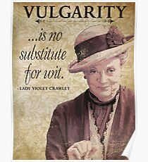 Downton Inspired - The Wit & Wisdom of Lady Violet Crawley on Vulgarity - Lady Violet Quotes  Poster
