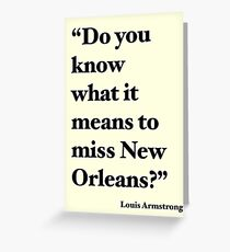 """""""Do You Know What It Means to Miss New Orleans?"""" Greeting Card"""