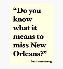 """""""Do You Know What It Means to Miss New Orleans?"""" Photographic Print"""