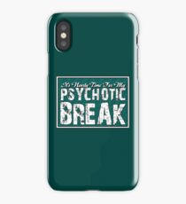 It's time for my psychotic break iPhone Case/Skin