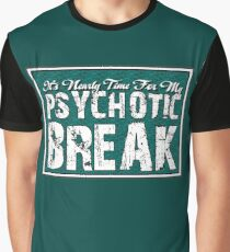 It's time for my psychotic break Graphic T-Shirt