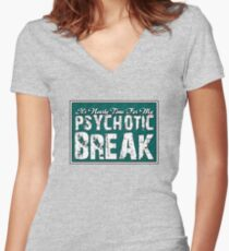It's time for my psychotic break Women's Fitted V-Neck T-Shirt