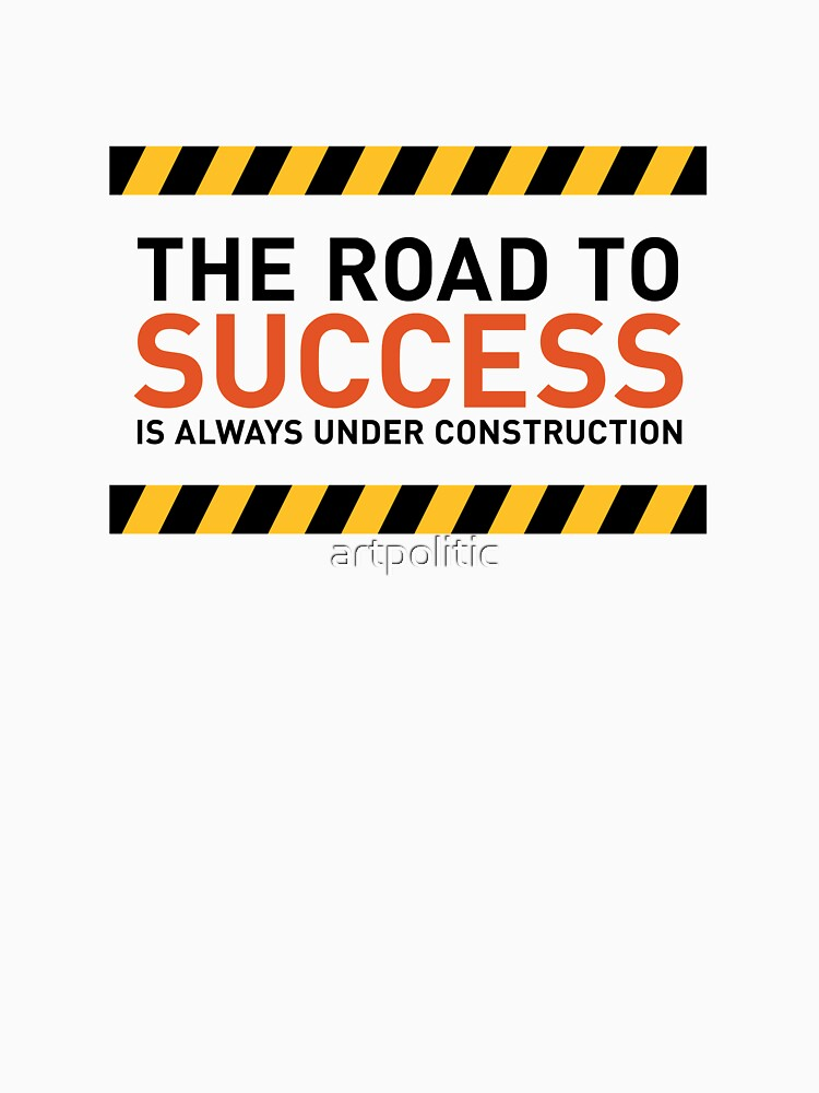 The road to success is always under construction! by artpolitic