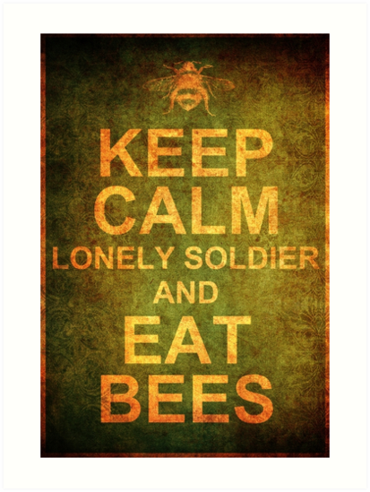 Keep Calm Lonely Soldier and Eat Bees by atomicgirl