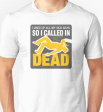I signed up dead at work! T-Shirt