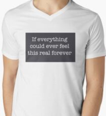 If everything could ever feel this real forever T-Shirt