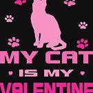 My Cat is My Valentine by EthosWear