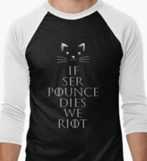 """If Ser Pounce Dies We Riot"" Men's Baseball ¾ T-Shirt"