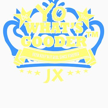 YO WHAT'S GOODER by A2ZClothingLine