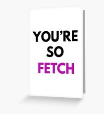 You're So Fetch Greeting Card
