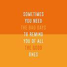 Sometimes you need the bad days. by rubsoho