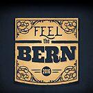 Feel the Bern - Bernie Sanders - 2016 Election by Carl Huber