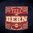 Feel the Bern –Bernie Sanders –2016 Election by Carl Huber