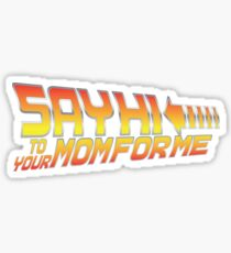 Say Hi To Your Mom For Me Sticker