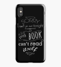 sorry i can't go out tonight, my book can't read itself iPhone Case/Skin