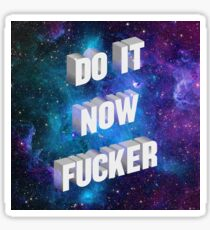 Do it now f*cker Sticker