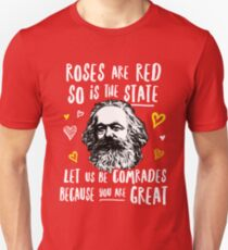 Roses Are Red So Is The State Let Us Be Comrades Because You Are Great T-Shirt