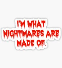 i'm what nightmares are made of Sticker