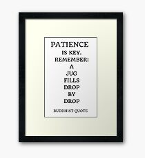 PATIENCE IS KEY. REMEMBER:  A  JUG  FILLS  DROP  BY  DROP [BUDDHIST QUOTE] Framed Print