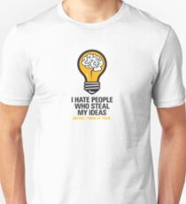I hate people who steal my ideas! T-Shirt