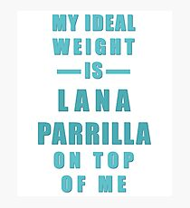 My Ideal Weight is Lana Parrilla On Top of Me Photographic Print