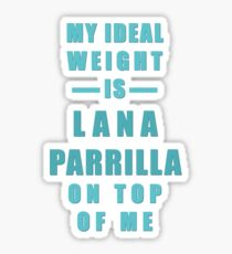My Ideal Weight is Lana Parrilla On Top of Me Sticker